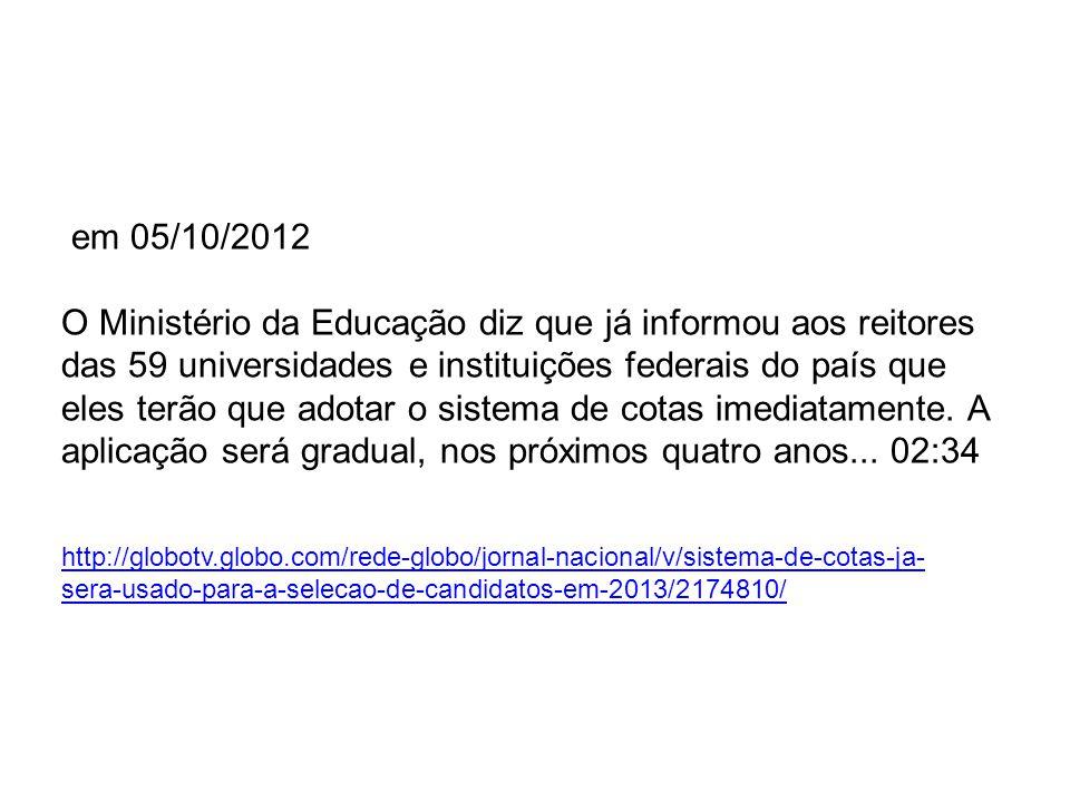 em 05/10/2012 O Ministério da Educação diz que já informou aos reitores das 59 universidades e instituições federais do país que eles terão que adotar