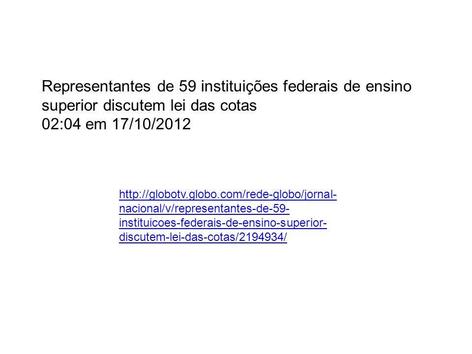 Representantes de 59 instituições federais de ensino superior discutem lei das cotas 02:04 em 17/10/2012 http://globotv.globo.com/rede-globo/jornal- n