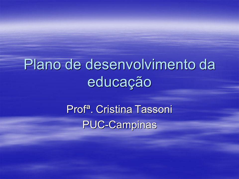 Plano de desenvolvimento da educação Profª. Cristina Tassoni PUC-Campinas