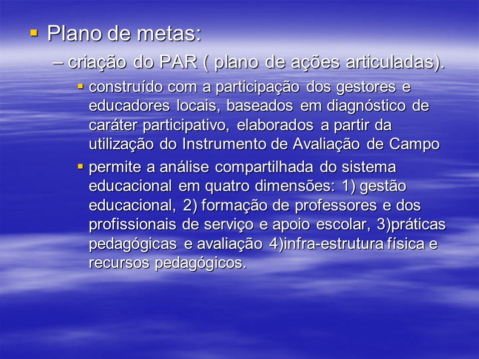 Plano de metas: Plano de metas: –criação do PAR ( plano de ações articuladas). construído com a participação dos gestores e educadores locais, baseado
