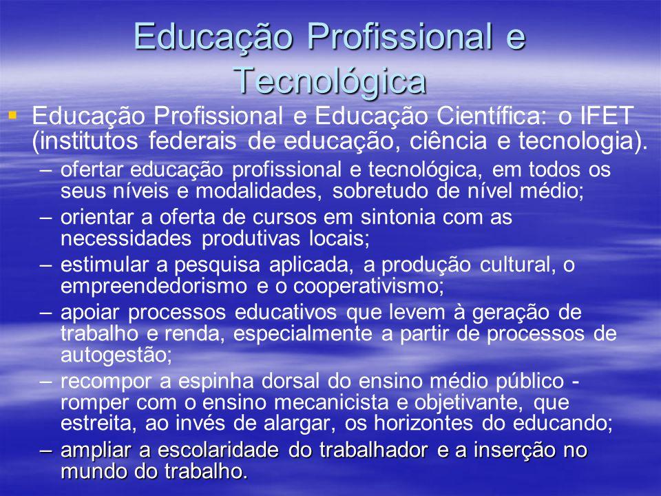Educação Profissional e Tecnológica Educação Profissional e Educação Científica: o IFET (institutos federais de educação, ciência e tecnologia).