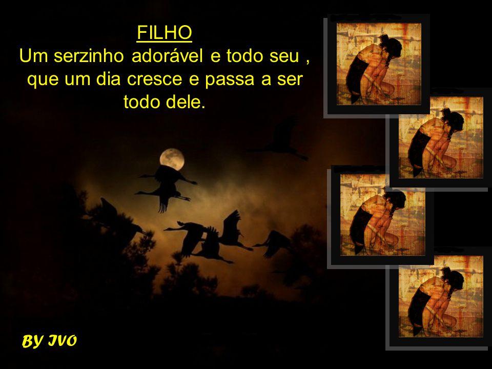 BY IVO FILHO Um serzinho adorável e todo seu, que um dia cresce e passa a ser todo dele.