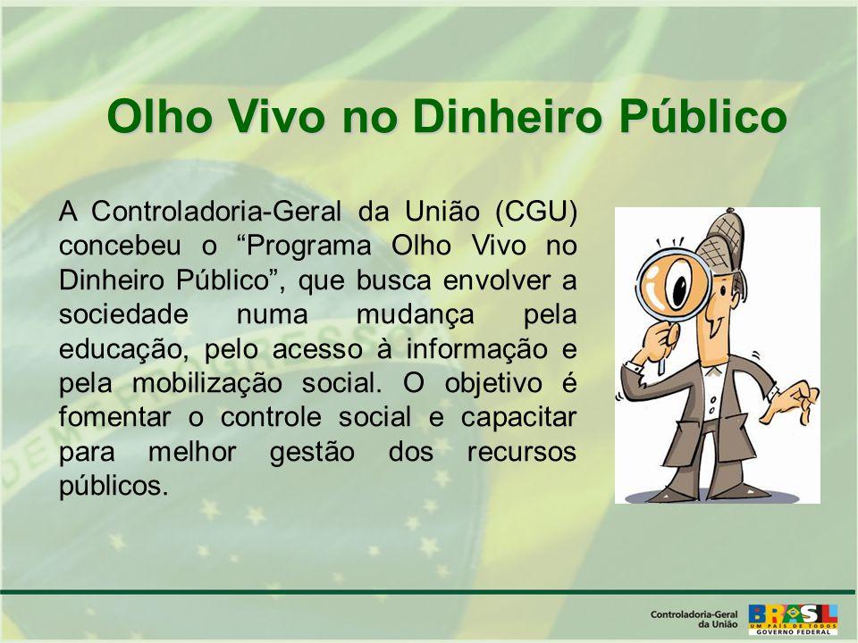 A Controladoria-Geral da União (CGU) concebeu o Programa Olho Vivo no Dinheiro Público, que busca envolver a sociedade numa mudança pela educação, pelo acesso à informação e pela mobilização social.
