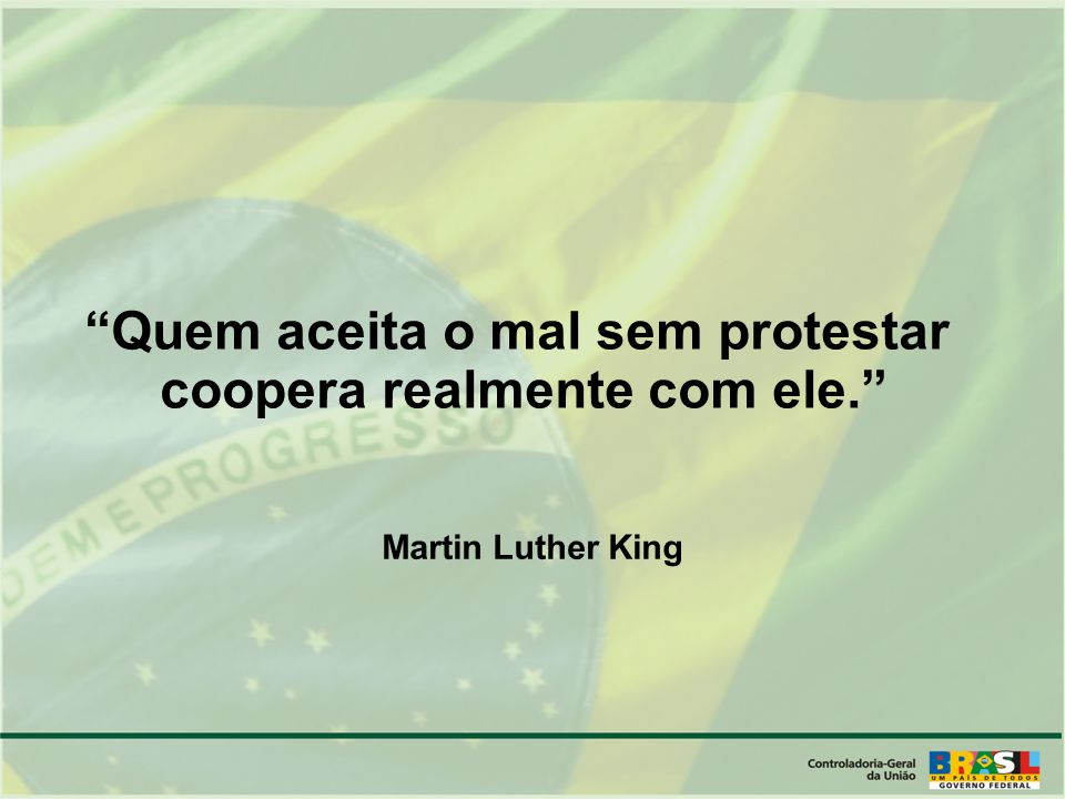 Quem aceita o mal sem protestar coopera realmente com ele. Martin Luther King
