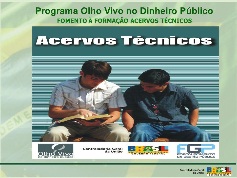 FOMENTO À FORMAÇÃO ACERVOS TÉCNICOS Programa Olho Vivo no Dinheiro Público Programa Olho Vivo no Dinheiro Público