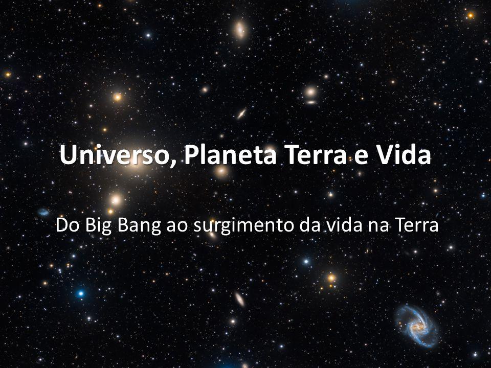 Universo, Planeta Terra e Vida Do Big Bang ao surgimento da vida na Terra