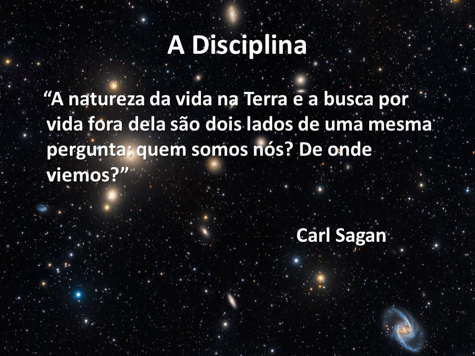 A Disciplina A natureza da vida na Terra e a busca por vida fora dela são dois lados de uma mesma pergunta: quem somos nós.