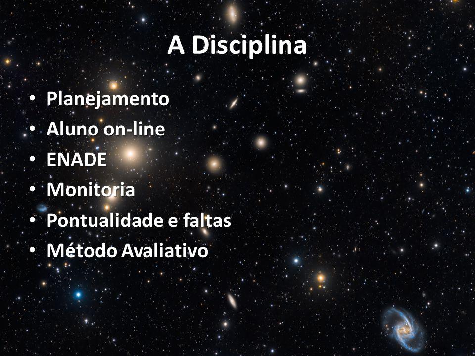 A Disciplina Planejamento Planejamento Aluno on-line Aluno on-line ENADE ENADE Monitoria Monitoria Pontualidade e faltas Pontualidade e faltas Método Avaliativo Método Avaliativo