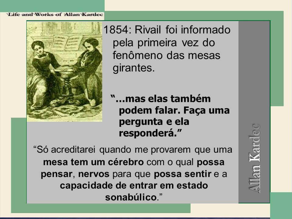 1854: Rivail foi informado pela primeira vez do fenômeno das mesas girantes. …mas elas também podem falar. Faça uma pergunta e ela responderá. Só acre