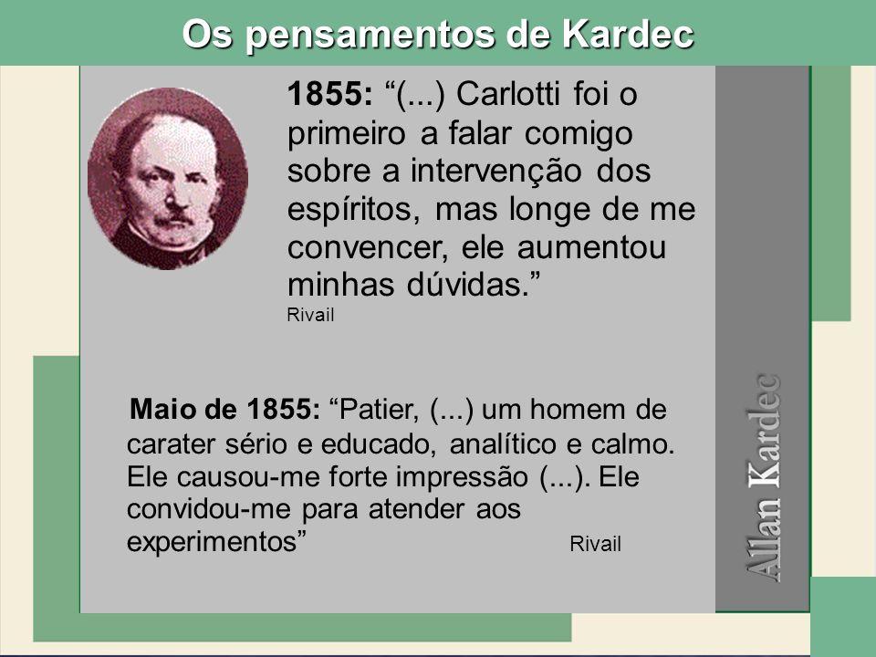 1855: (...) Carlotti foi o primeiro a falar comigo sobre a intervenção dos espíritos, mas longe de me convencer, ele aumentou minhas dúvidas. Rivail O