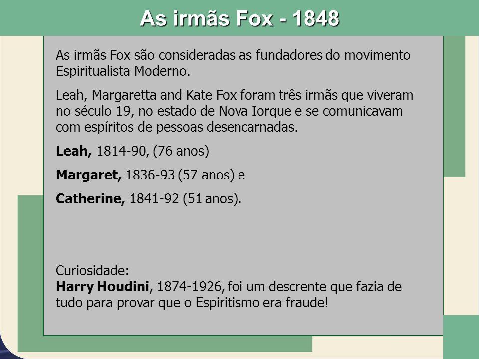 As irmãs Fox - 1848 As irmãs Fox são consideradas as fundadores do movimento Espiritualista Moderno. Leah, Margaretta and Kate Fox foram três irmãs qu