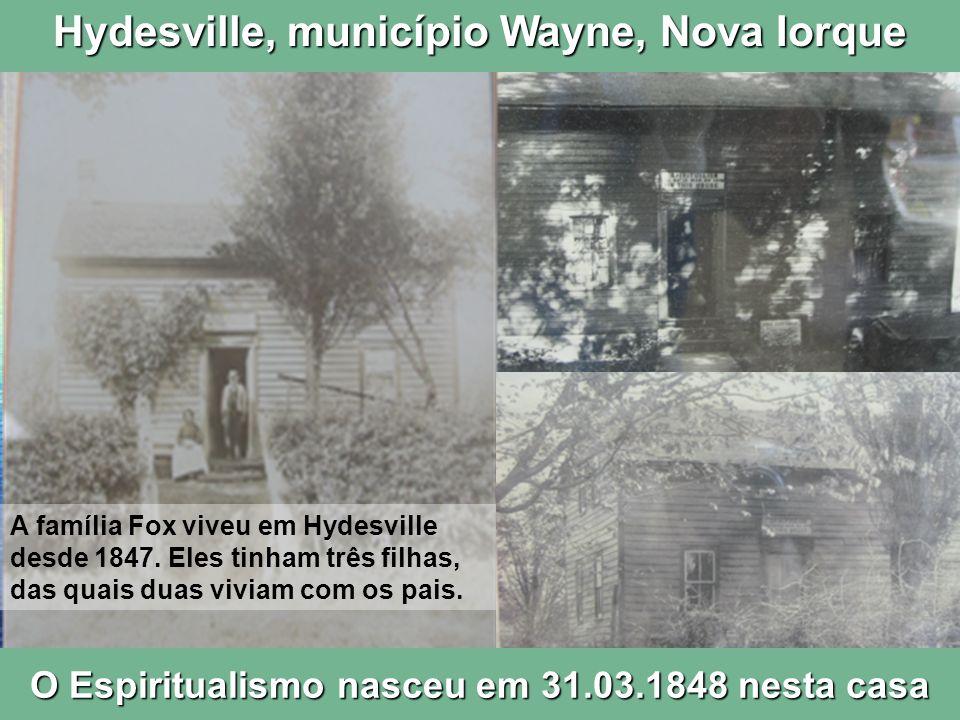 A família Fox viveu em Hydesville desde 1847. Eles tinham três filhas, das quais duas viviam com os pais. O Espiritualismo nasceu em 31.03.1848 nesta