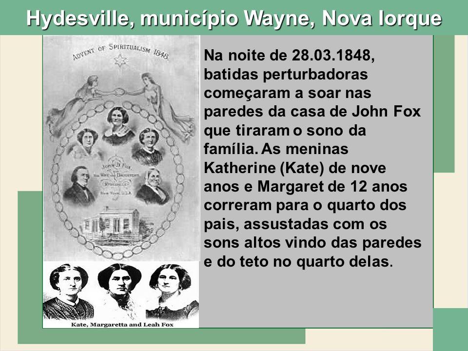 Na noite de 28.03.1848, batidas perturbadoras começaram a soar nas paredes da casa de John Fox que tiraram o sono da família. As meninas Katherine (Ka