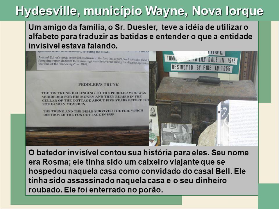 Hydesville, município Wayne, Nova Iorque Um amigo da família, o Sr. Duesler, teve a idéia de utilizar o alfabeto para traduzir as batidas e entender o