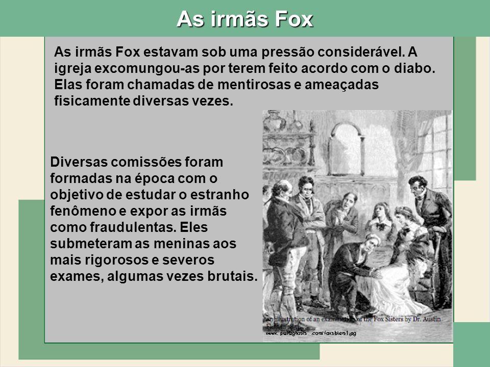 As irmãs Fox Em 1888, 40 anos após o incidente de Hydesville, quando o aniversário do fenônemo estava sendo comemorado, Margaret Fox foi enganada por promessas de ganhos financeiros pelo Cardeal Manning e declarou ao jornal New York Herald que o fenômeno era fraudulento.