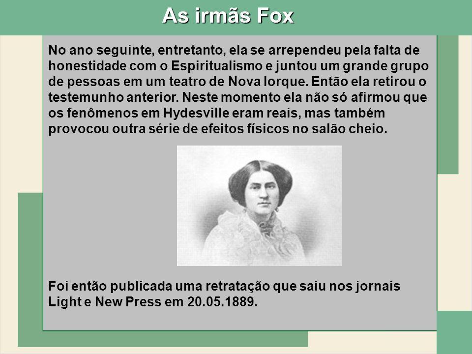 Foi então publicada uma retratação que saiu nos jornais Light e New Press em 20.05.1889. No ano seguinte, entretanto, ela se arrependeu pela falta de