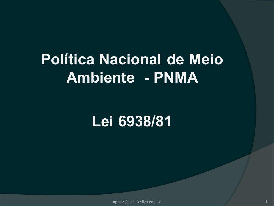 Política Nacional de Meio Ambiente - PNMA Lei 6938/81 apanizi@paniziesilva.com.br1