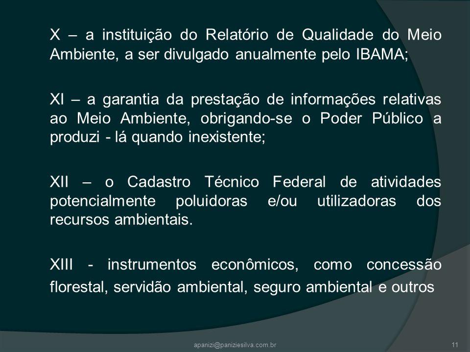 X – a instituição do Relatório de Qualidade do Meio Ambiente, a ser divulgado anualmente pelo IBAMA; XI – a garantia da prestação de informações relat
