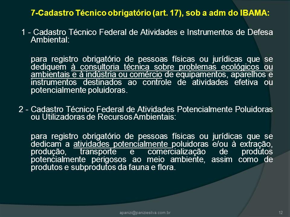 7-Cadastro Técnico obrigatório (art. 17), sob a adm do IBAMA: 1 - Cadastro Técnico Federal de Atividades e Instrumentos de Defesa Ambiental: para regi