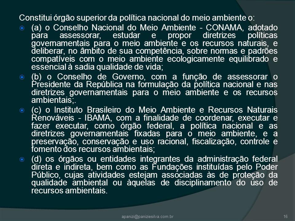 Constitui órgão superior da política nacional do meio ambiente o: (a) o Conselho Nacional do Meio Ambiente - CONAMA, adotado para assessorar, estudar