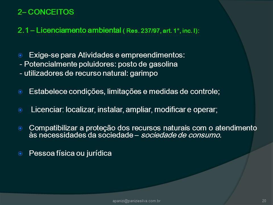 apanizi@paniziesilva.com.br20 2– CONCEITOS 2.1 – Licenciamento ambiental ( Res. 237/97, art. 1°, inc. I): Exige-se para Atividades e empreendimentos:
