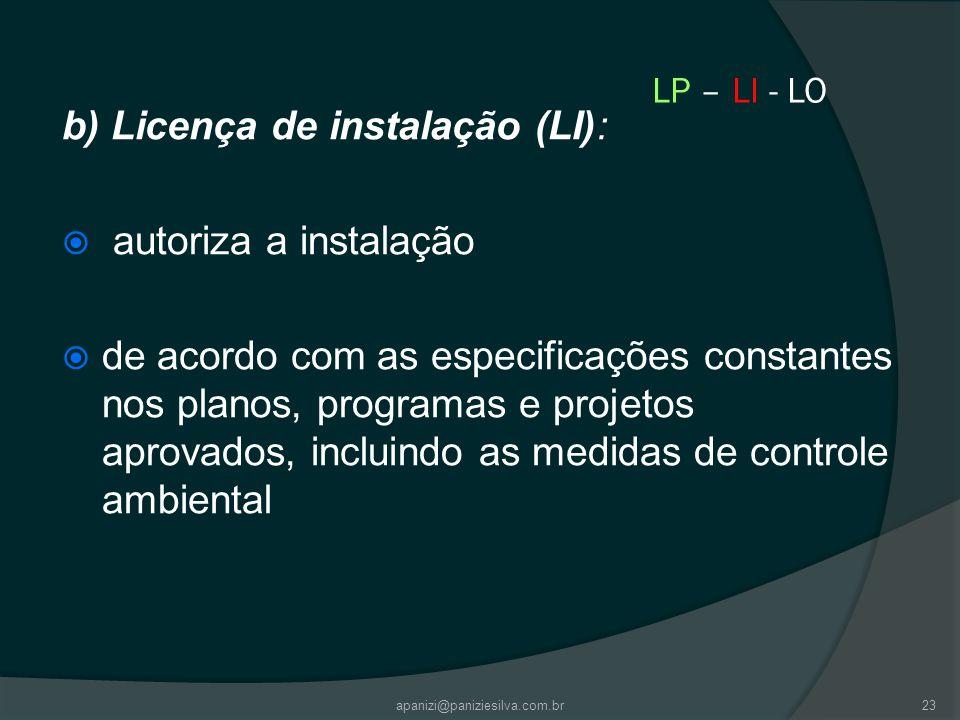 apanizi@paniziesilva.com.br23 LP – LI - LO b) Licença de instalação (LI): autoriza a instalação de acordo com as especificações constantes nos planos,