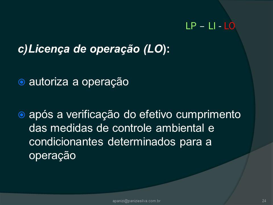 apanizi@paniziesilva.com.br24 LP – LI - LO c)Licença de operação (LO): autoriza a operação após a verificação do efetivo cumprimento das medidas de co