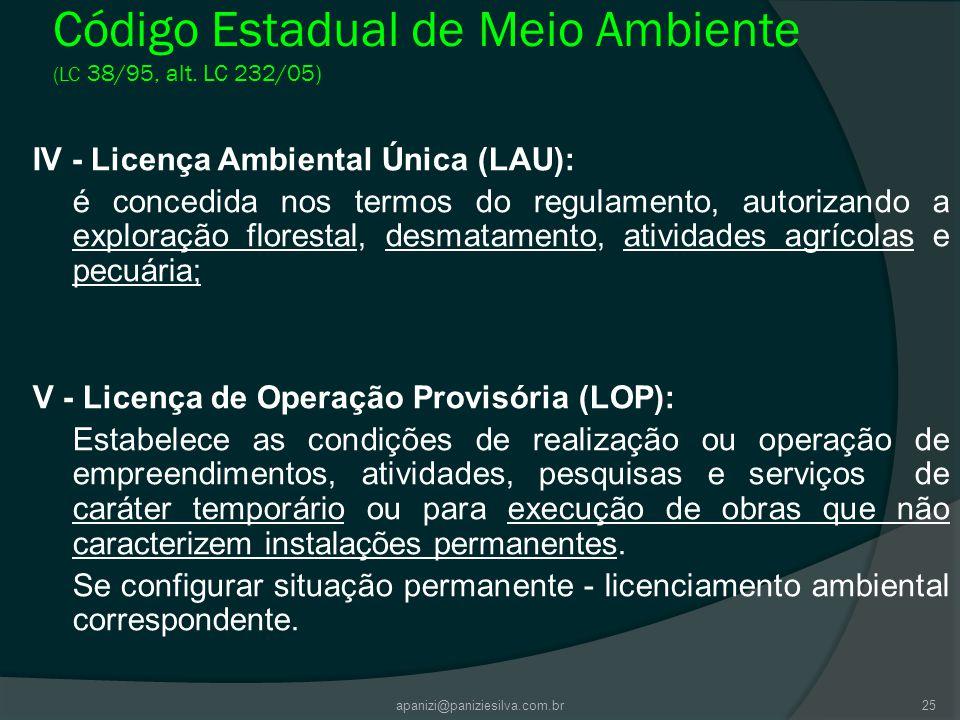 apanizi@paniziesilva.com.br25 Código Estadual de Meio Ambiente (LC 38/95, alt. LC 232/05) IV - Licença Ambiental Única (LAU): é concedida nos termos d