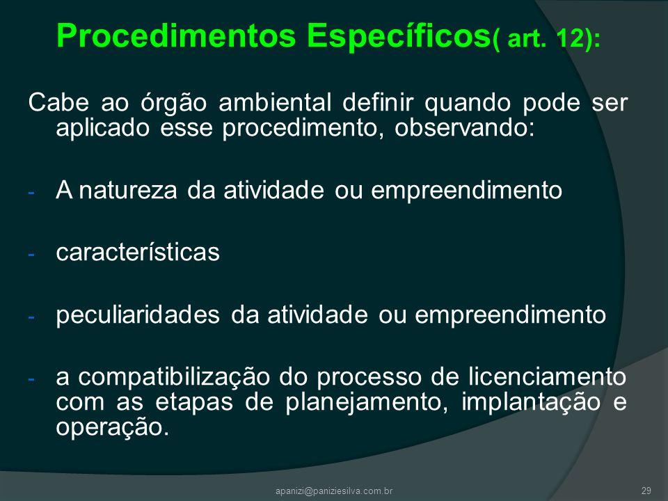 apanizi@paniziesilva.com.br29 Procedimentos Específicos ( art. 12): Cabe ao órgão ambiental definir quando pode ser aplicado esse procedimento, observ