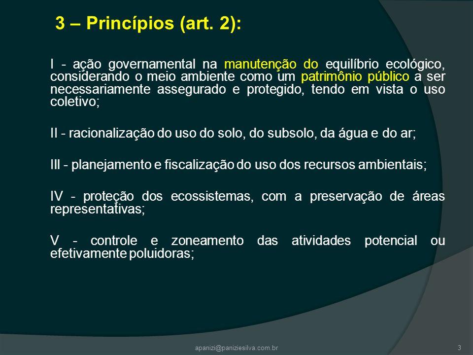 3 – Princípios (art. 2): I - ação governamental na manutenção do equilíbrio ecológico, considerando o meio ambiente como um patrimônio público a ser n
