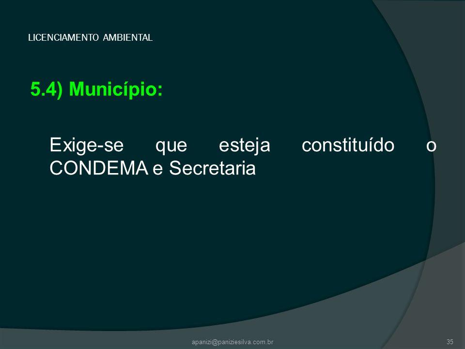 apanizi@paniziesilva.com.br35 LICENCIAMENTO AMBIENTAL 5.4) Município: Exige-se que esteja constituído o CONDEMA e Secretaria