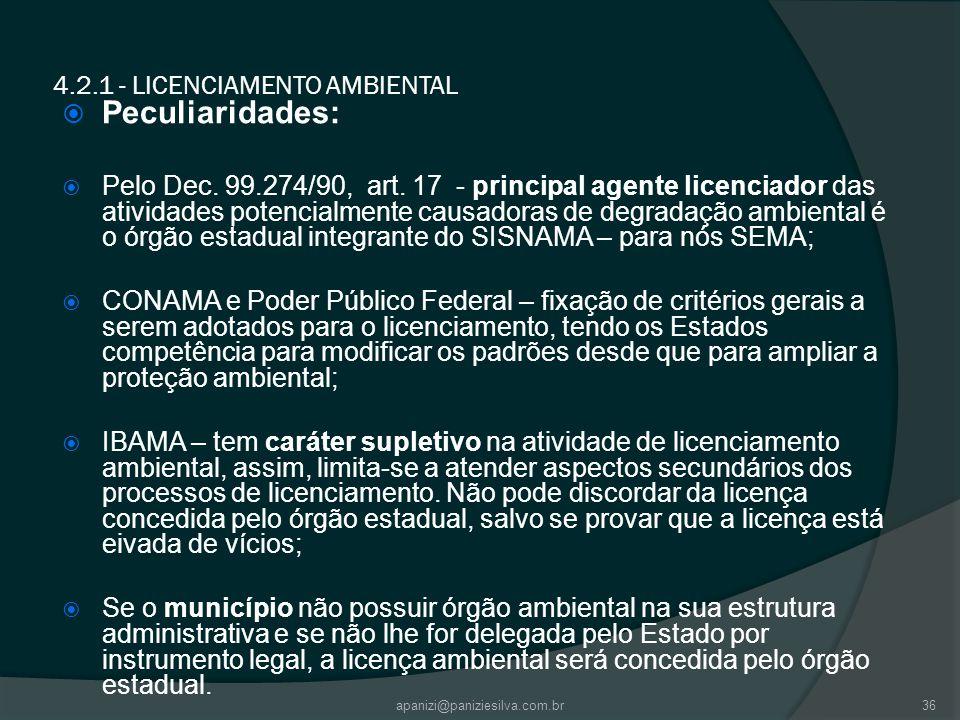 apanizi@paniziesilva.com.br36 4.2.1 - LICENCIAMENTO AMBIENTAL Peculiaridades: Pelo Dec. 99.274/90, art. 17 - principal agente licenciador das atividad