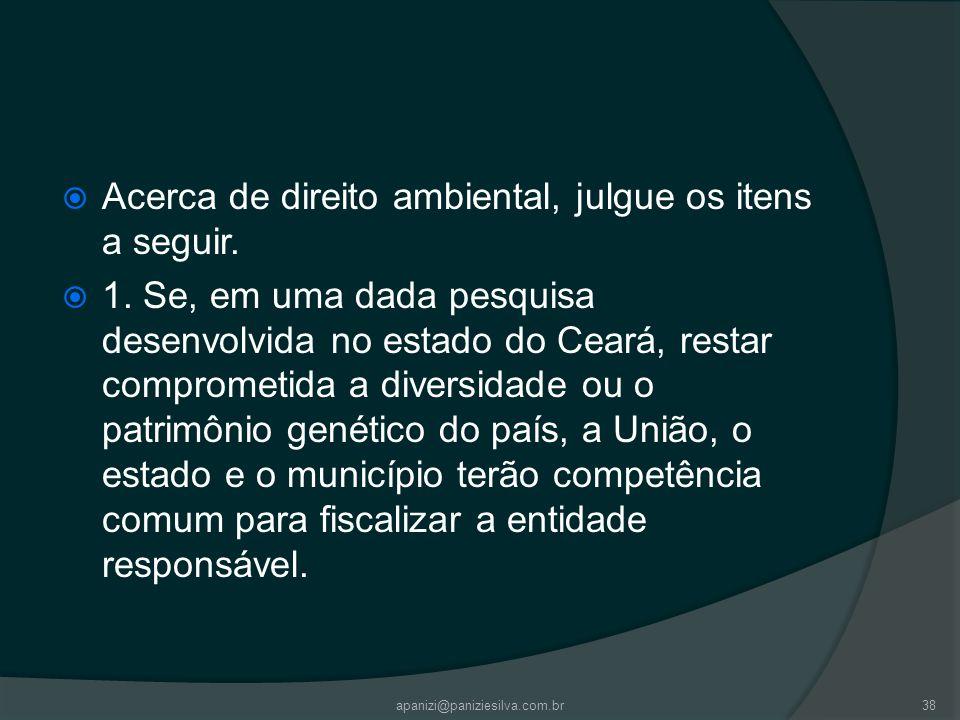 apanizi@paniziesilva.com.br38 Acerca de direito ambiental, julgue os itens a seguir. 1. Se, em uma dada pesquisa desenvolvida no estado do Ceará, rest
