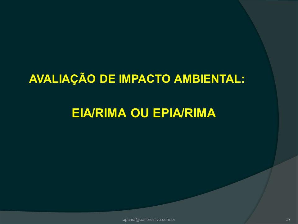 apanizi@paniziesilva.com.br39 AVALIAÇÃO DE IMPACTO AMBIENTAL: EIA/RIMA OU EPIA/RIMA