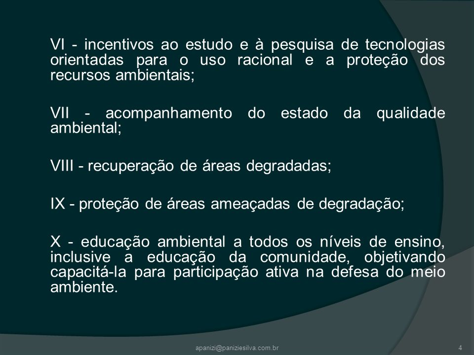 VI - incentivos ao estudo e à pesquisa de tecnologias orientadas para o uso racional e a proteção dos recursos ambientais; VII - acompanhamento do est