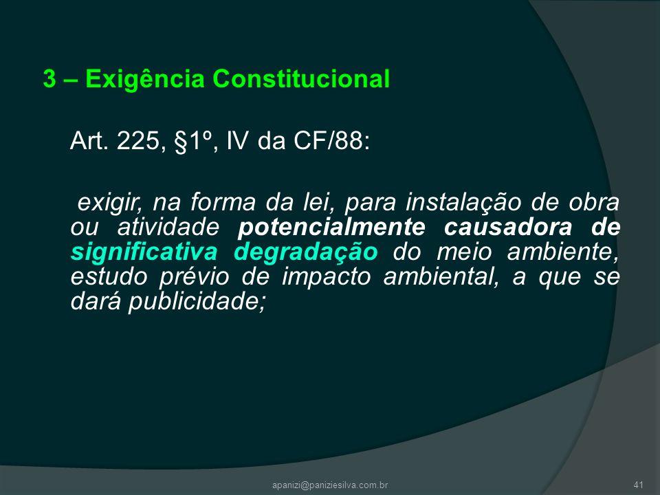 apanizi@paniziesilva.com.br41 3 – Exigência Constitucional Art. 225, §1º, IV da CF/88: exigir, na forma da lei, para instalação de obra ou atividade p