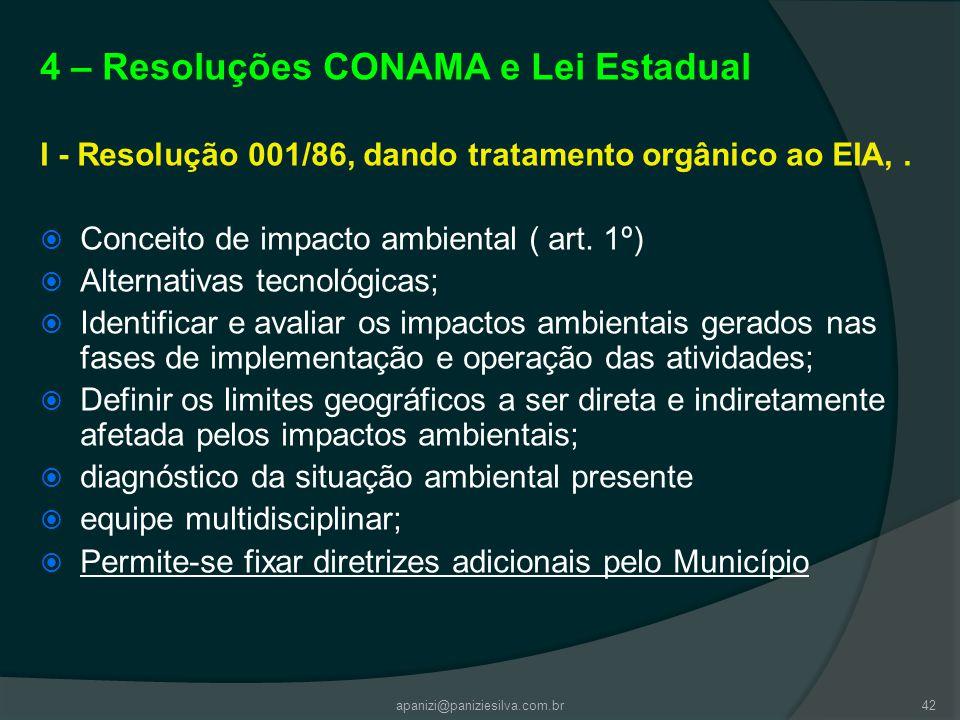 apanizi@paniziesilva.com.br42 4 – Resoluções CONAMA e Lei Estadual I - Resolução 001/86, dando tratamento orgânico ao EIA,. Conceito de impacto ambien