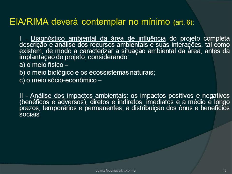 apanizi@paniziesilva.com.br43 EIA/RIMA deverá contemplar no mínimo (art. 6): I - Diagnóstico ambiental da área de influência do projeto completa descr