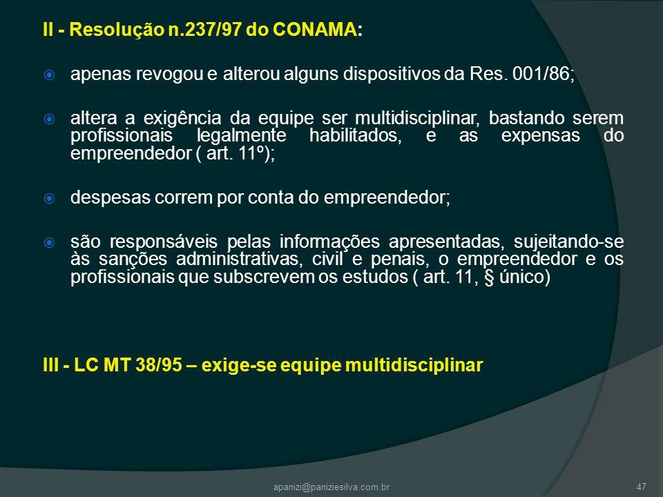 apanizi@paniziesilva.com.br47 II - Resolução n.237/97 do CONAMA: apenas revogou e alterou alguns dispositivos da Res. 001/86; altera a exigência da eq