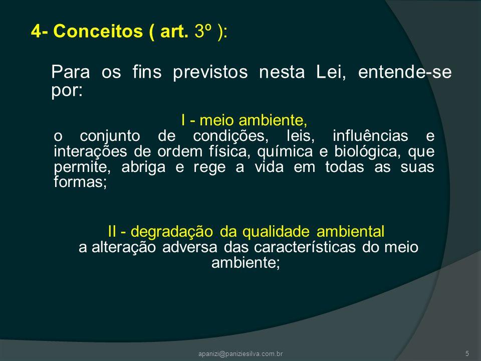 4- Conceitos ( art. 3º ): Para os fins previstos nesta Lei, entende-se por: apanizi@paniziesilva.com.br5 I - meio ambiente, o conjunto de condições, l