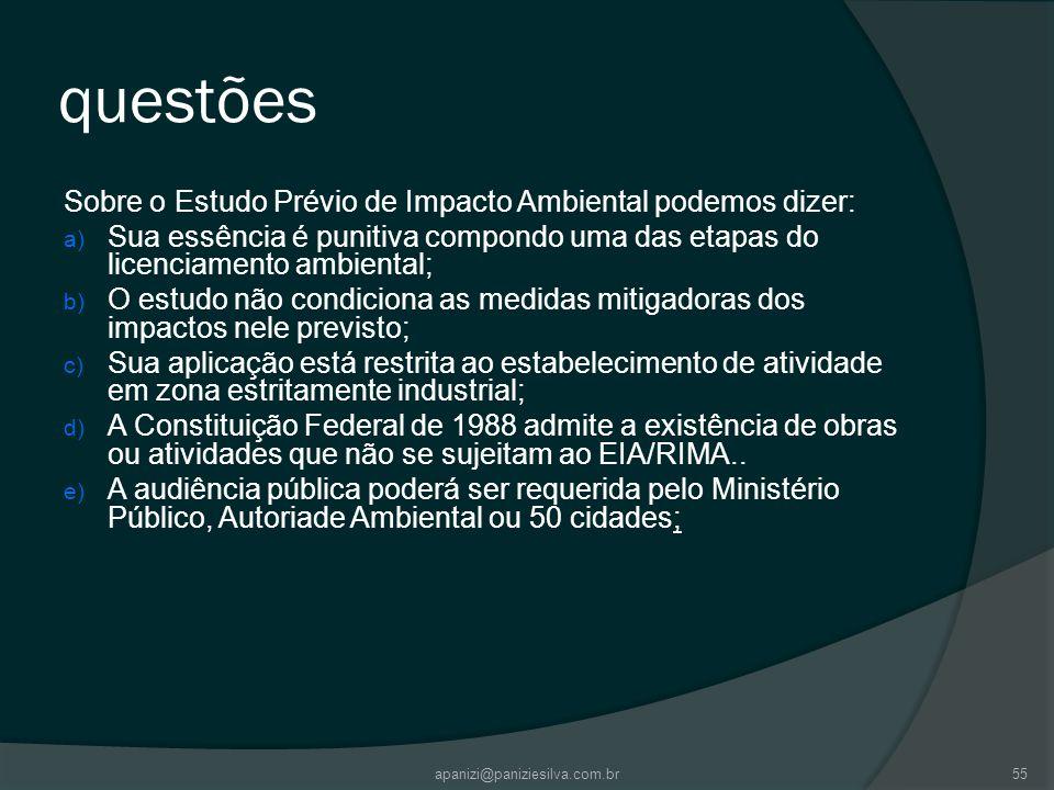 apanizi@paniziesilva.com.br55 questões Sobre o Estudo Prévio de Impacto Ambiental podemos dizer: a) Sua essência é punitiva compondo uma das etapas do