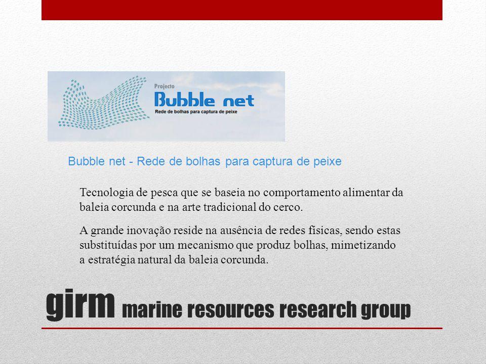 girm marine resources research group Bubble net - Rede de bolhas para captura de peixe Tecnologia de pesca que se baseia no comportamento alimentar da baleia corcunda e na arte tradicional do cerco.