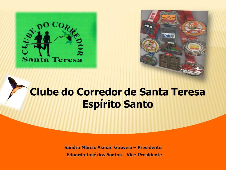 Clube do Corredor de Santa Teresa Espírito Santo Sandro Márcio Asmar Gouveia – Presidente Eduardo José dos Santos – Vice-Presidente