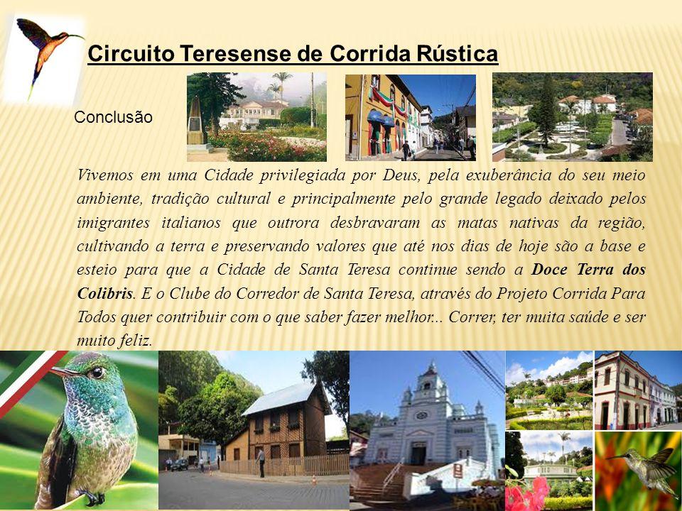 Circuito Teresense de Corrida Rústica Conclusão Vivemos em uma Cidade privilegiada por Deus, pela exuberância do seu meio ambiente, tradição cultural