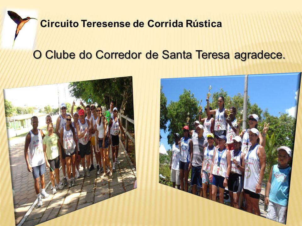 Circuito Teresense de Corrida Rústica O Clube do Corredor de Santa Teresa agradece..