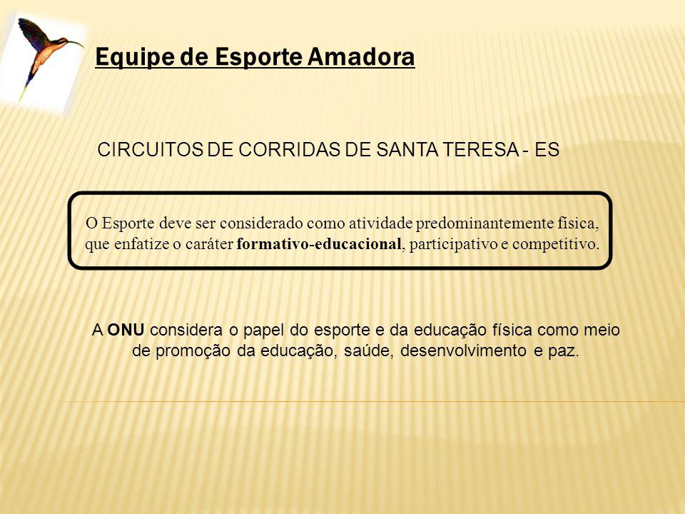 Equipe de Esporte Amadora CIRCUITOS DE CORRIDAS DE SANTA TERESA - ES A ONU considera o papel do esporte e da educação física como meio de promoção da
