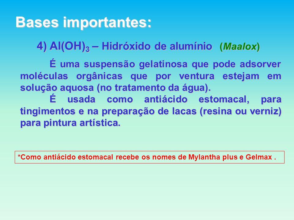 4) Al(OH) 3 – Hidróxido de alumínio (Maalox) É uma suspensão gelatinosa que pode adsorver moléculas orgânicas que por ventura estejam em solução aquosa (no tratamento da água).