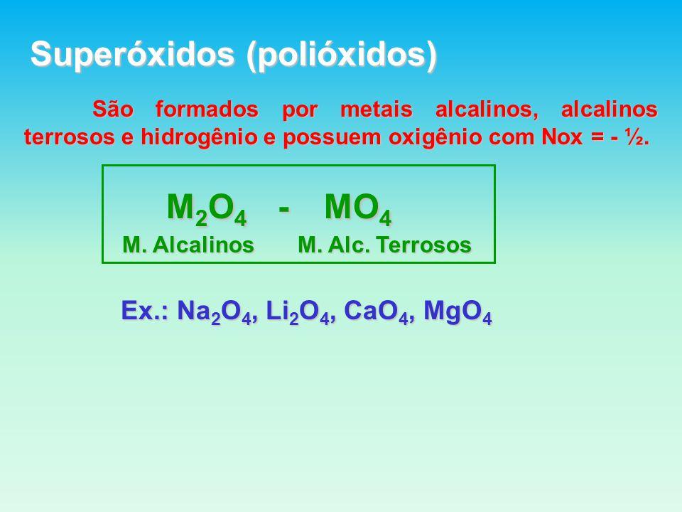 Superóxidos (polióxidos) São formados por metais alcalinos, alcalinos terrosos e hidrogênio e possuem oxigênio com Nox = - ½.