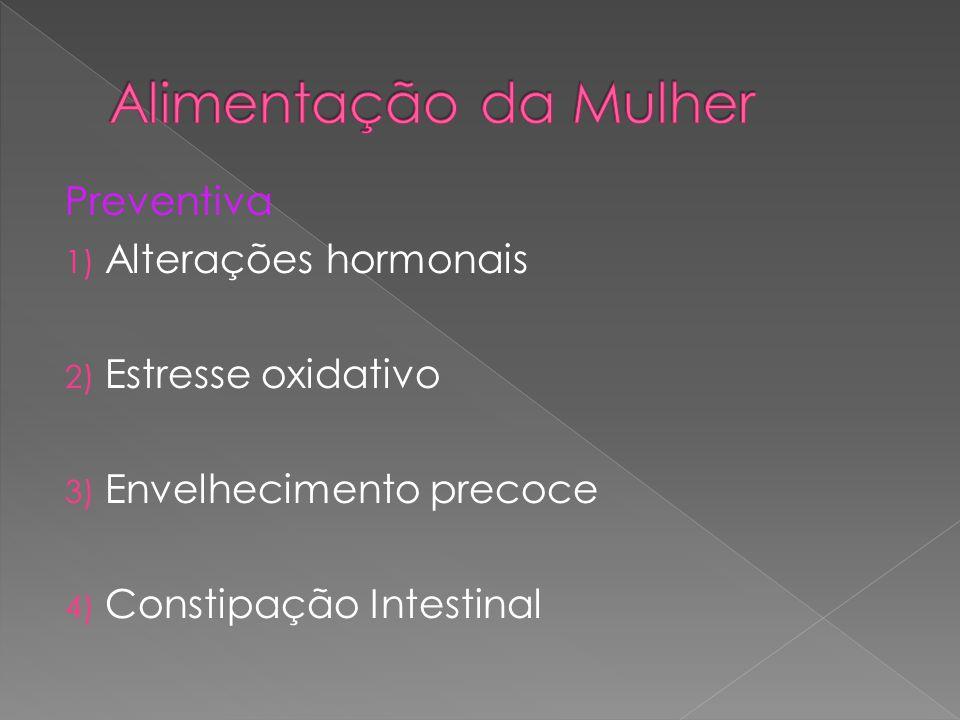 Preventiva 1) Alterações hormonais 2) Estresse oxidativo 3) Envelhecimento precoce 4) Constipação Intestinal