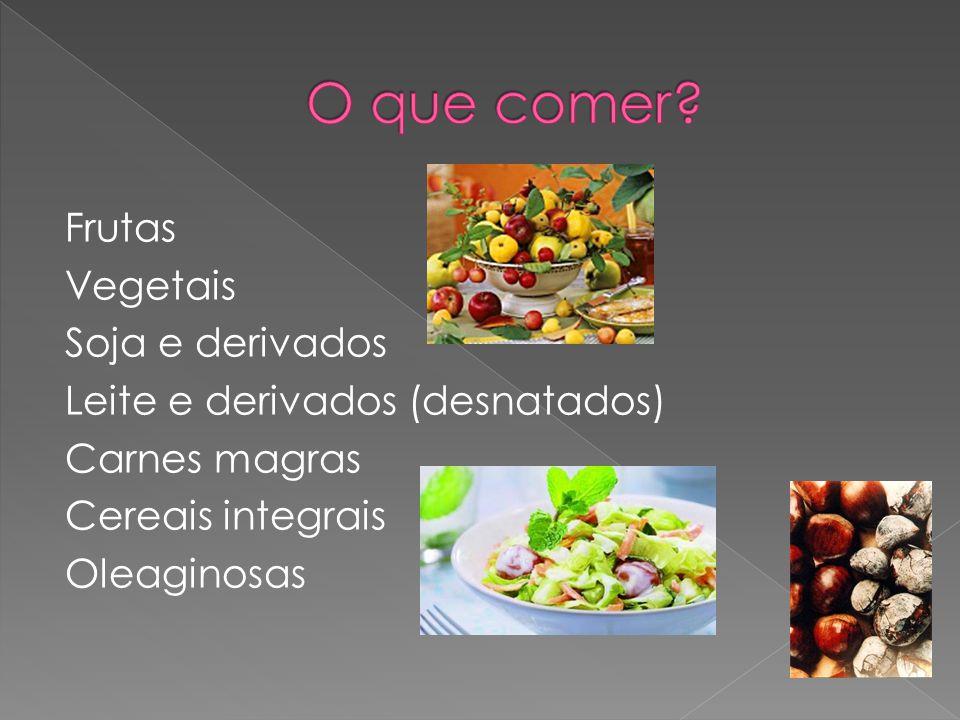 Frutas Vegetais Soja e derivados Leite e derivados (desnatados) Carnes magras Cereais integrais Oleaginosas